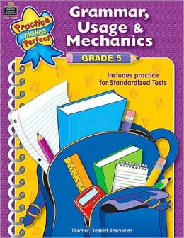 Grammar, Usage, and Mechanics Grade 5 (Practice Makes Perfect Series)