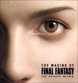The Making of FINAL FANTASY : The Spirits Within