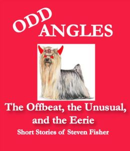 Odd Angles: The Uncollected Short Stories of Steven Fisher