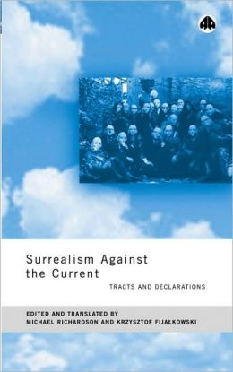 Surrealism Against The Current: Tracts and Declarations