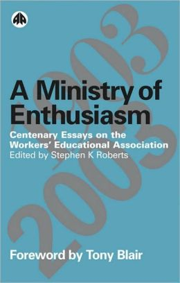 Ministry of Enthusiasm: Centenary Essays on the Workers' Educational Association