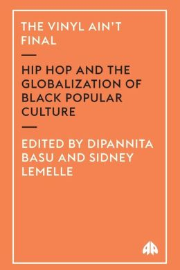 The Vinyl Ain't Final: Hip-hop and the Globalisation of Black Popular Culture