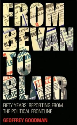 From Bevan to Blair: Fifty Years' Reporting from the Political Frontline