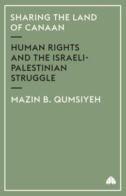 Sharing The Land Of Canaan: Human Rights and the Israeli-Palestinian Struggle