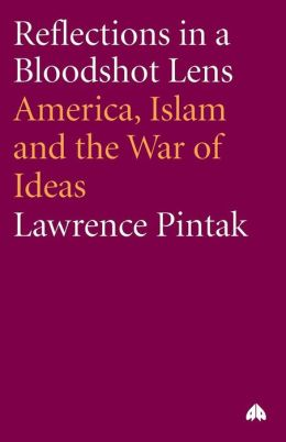 Reflections in a Bloodshot Lens: America, Islam, and the War of Ideas