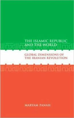 The Islamic Republic and the World: Global Dimensions of the Iranian Revolution