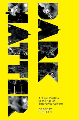 Dark Matter: Art and Politics in the Age of Enterprise Culture