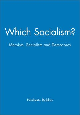 Which Socialism: Marxism, Socialism and Democracy