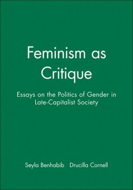 Feminism as Critique - Essays on the Politics of Gender in Late-Capitalist Society