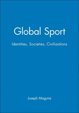 Global Sport: Identities, Societies, Civilizations