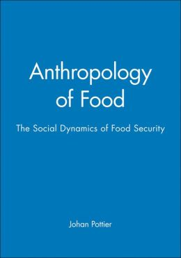 Anthropology of Food: The Social Dynamics of Food Security