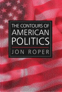 The Contours of American Politics: An Introduction