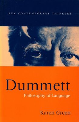 Dummett Dummett: Philosophy of Language Philosophy of Language