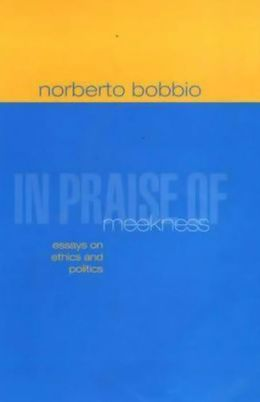 In Praise of Meekness: Essays on Ethnics and Politics