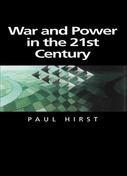 War and Power in the Twenty-First Century: The State, Military Power and the International System