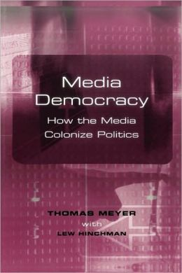 Media Democracy: How the Media Colonize Politics