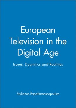 European Television in the Digital Age: Issues, Dynamics and Realities