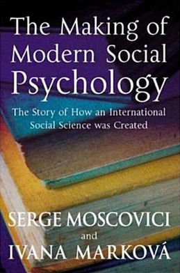 Making of Modern Social Psychology: The Hidden Story of How an International Social Science Was Created