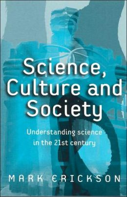 Science, Society and Culture: Understanding Science in the Twenty-First Century
