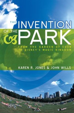 Invention of the Park: Recreational Landscapes from the Garden of Eden to Disney's Magic Kingdom