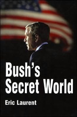 Bush's Secret World: Religion, Big Business and Hidden Networks