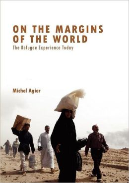On the Margins of the World: The Refugee Experience Today