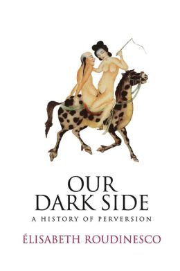 Our Dark Side: A History of Perversion