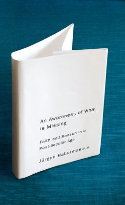 An Awareness of What is Missing: Faith and Reason in a Post-secular Age