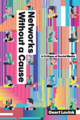 Networks Without a Cause: A Critique of Social Media