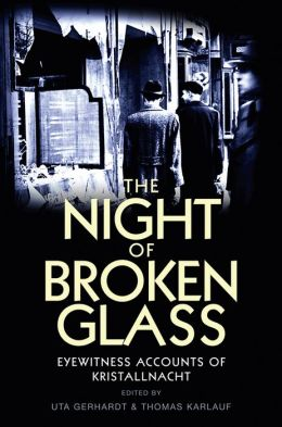 The Night of Broken Glass: Eyewitness Accounts of Kristallnacht