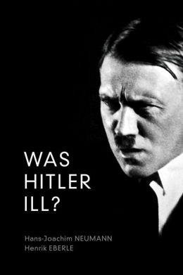Was Hitler Ill: A Final Diagnosis