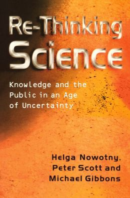 Re-Thinking Science: Knowledge and the Public in an Age of Uncertainty