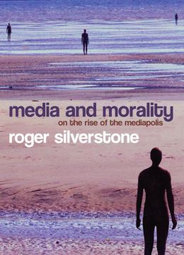 Media and Morality: On the Rise of the Mediapolis
