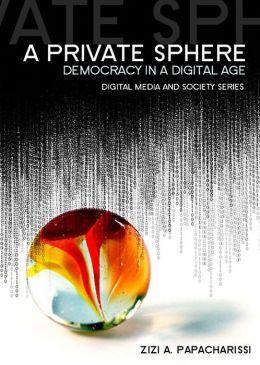 A Private Sphere: Democracy in a Digital Age