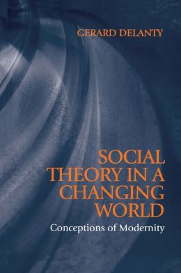 Social Theory in a Changing World: Conceptions of Modernity