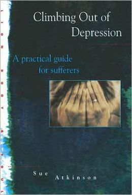 Climbing Out of Depression: A Practical Guide for Sufferers