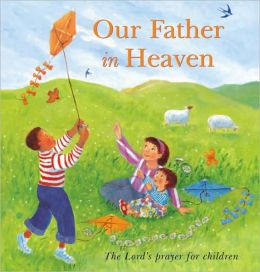 Our Father in Heaven: The Lord's Prayer for Children
