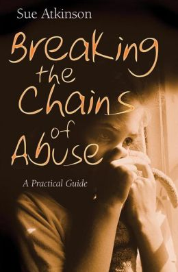 Breaking the Chains: A Practical Guide for Survivors of Abuse