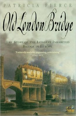 Old London Bridge: The Story of the Longest Inhabited Bridge in Europe
