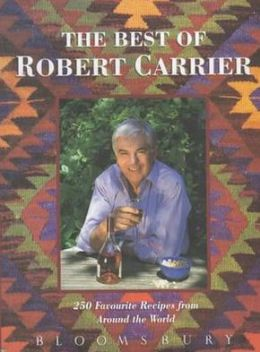 The Best of Robert Carrier: 250 Favourite Recipes from Around the World