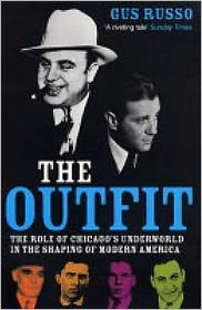 The Outfit : The Role of Chicago's Underworld in the Shaping of Modern America