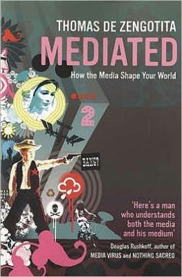 Mediated : How the Media Shape Your World