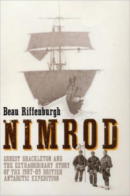 Nimrod: Ernest Shackleton and the Extraordinary Story of the 1907-09 British Antarctic Expedition