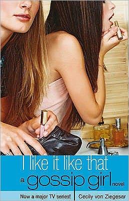 I Like It Like That (Gossip Girl Series #5)
