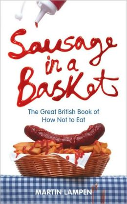 Sausage in a Basket: The Great British Book of How Not to Eat