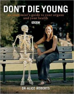 Don't Die Young : An Anatomist's Guide to Your Organs and Your Health