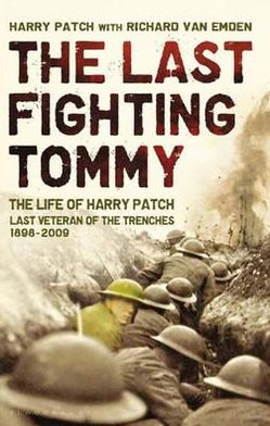 The Last Fighting Tommy : The Life of Harry Patch, the Only Surviving Veteran of the Trenches