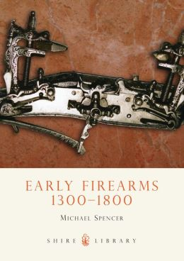Early Firearms: 1300-1800