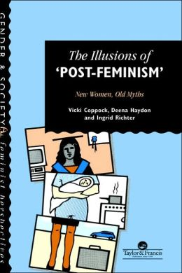 The Illusions Of Post-Feminism: New Women, Old Myths