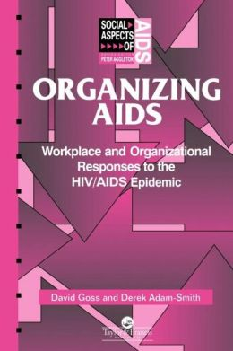 Organizing Aids: Workplace and Organizational Responses to the HIV/AIDS Epidemic